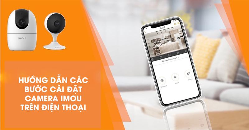 Hướng dẫn các bước cài đặt camera IMOU trên điện thoại